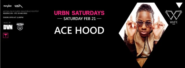 Ace Hood @ White Dubai on Saturday 21 2015